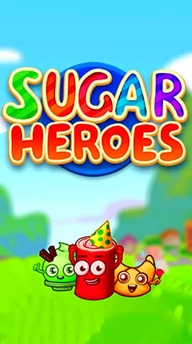 Ladda ner Sugar heroes: World match 3 game! på Android 4.0.3 gratis.